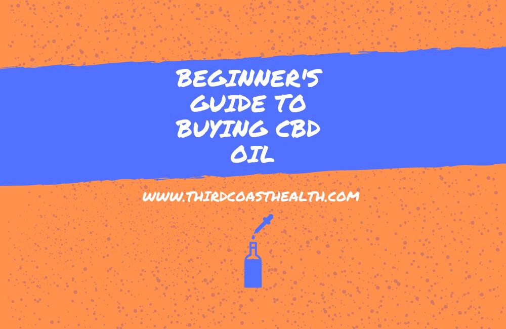 beginners guide to buying cbd oil third coast health